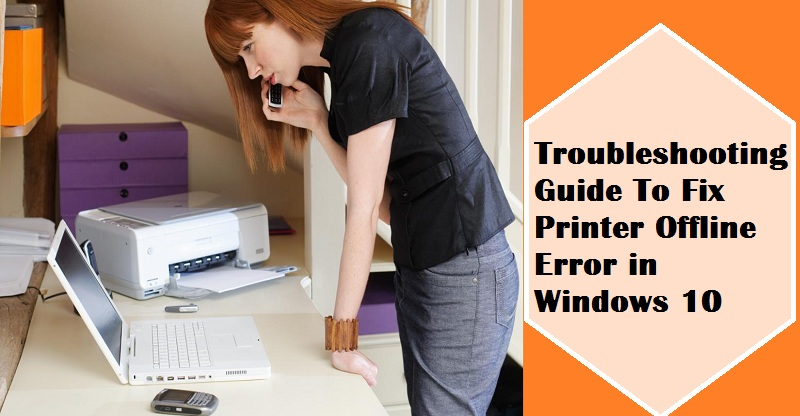 Troubleshooting Guide To Fix Printer Offline Error in Windows 10