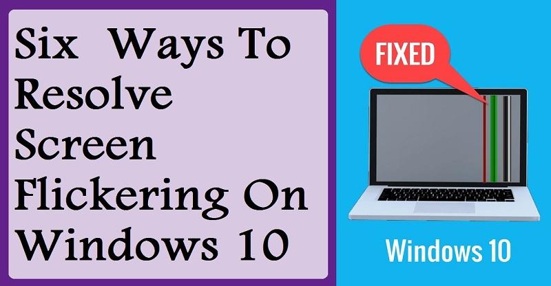 Resolve: Screen Flickering On Windows 10 | Internet Table Talk