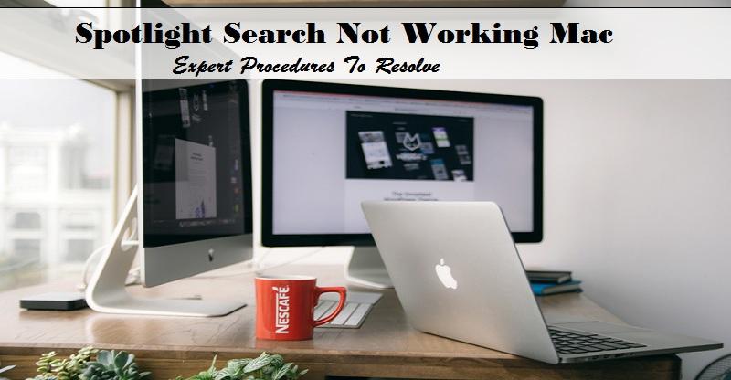Spotlight Search Not Working Mac - Expert Procedures To Resolve