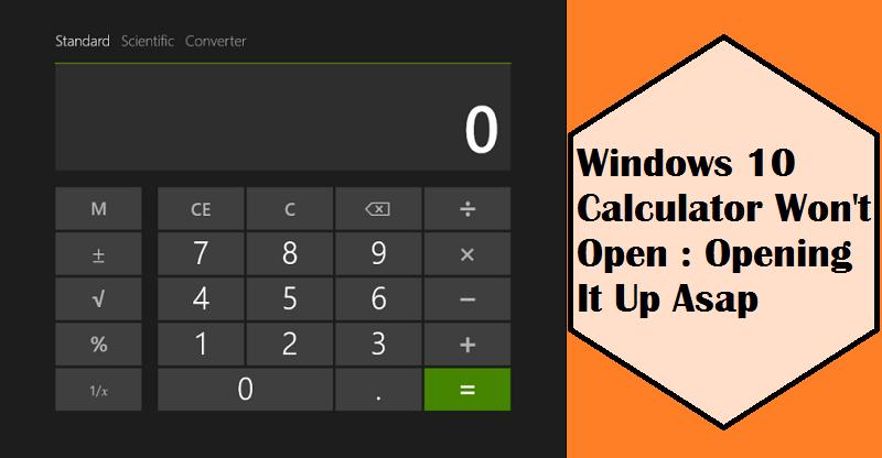 Windows 10 Calculator Won't Open: Opening It Up Asap | Internet