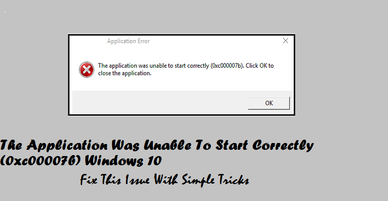 Application Was Unable To Start Correctly (0xc00007b) Windows 10