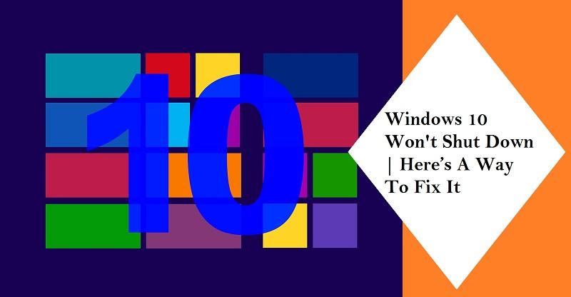 Windows 10 Won't Shut Down | Here's A Way To Fix It