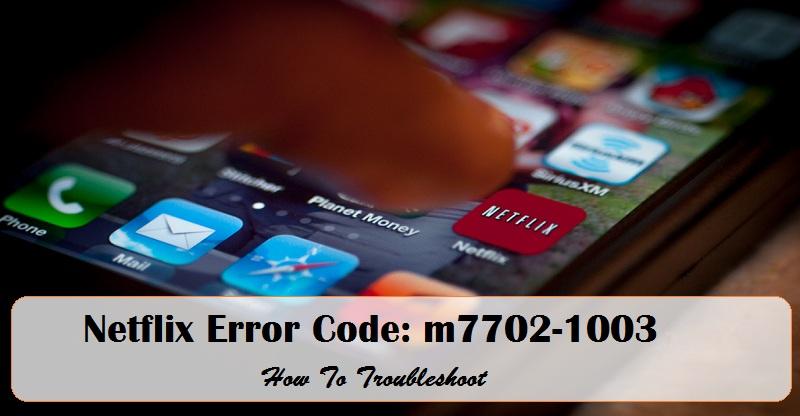 How to Resolve Netflix Error Code: m7702-1003 | Internet