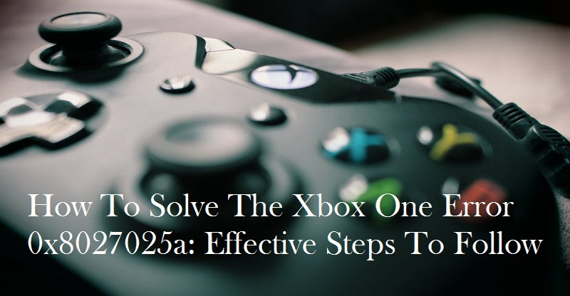 How to Fix Xbox One Error 0x8027025a | Quick hacks