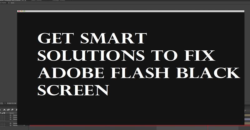 How to Fix Adobe Flash Black Screen [Quick Fixes] | Internet Table Talk