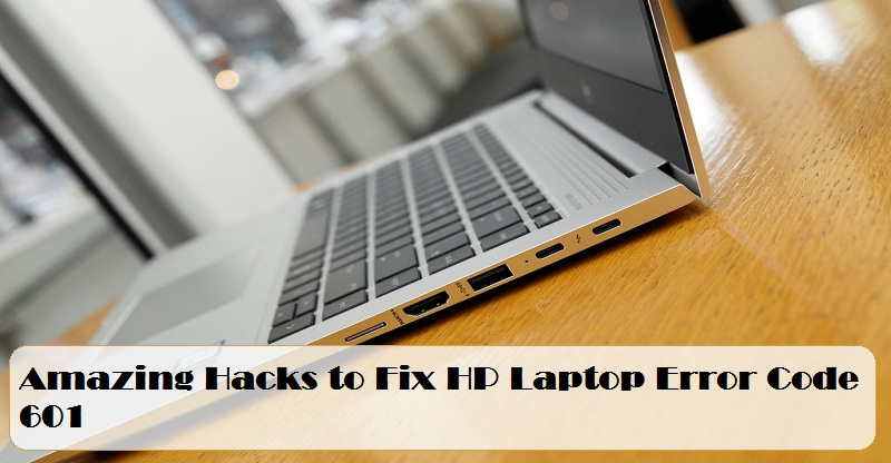 How To Resolve Hp Laptop Error Code 601 | Internet Table Talk