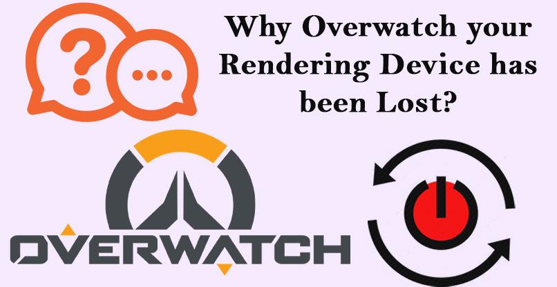 FIX: Overwatch your Rendering Device has been Lost